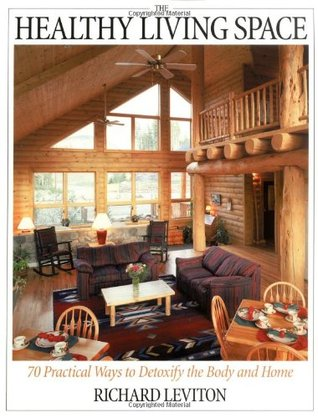 The Healthy Living Space: 70 Practical Ways to Detoxify the Body and Home  by  Richard Leviton