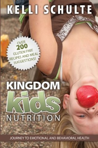 Kingdom Kids Nutrition: Journey to Emotional and Behavioral Health  by  Kelli Schulte