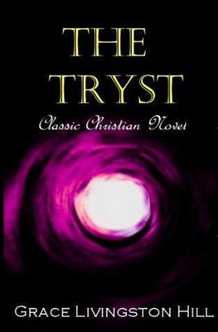 The Tryst: Classic Christian Novel (Annotated) Grace Livingston Hill