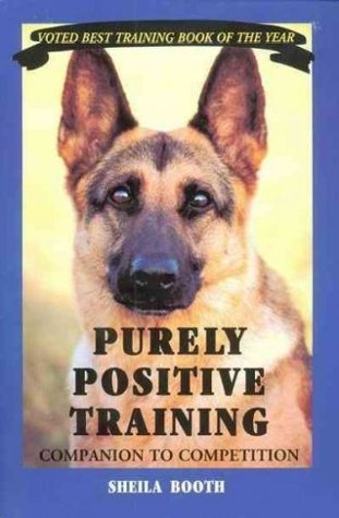 Purely Positive Training: Companion to Competition Sheila Booth