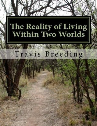 The Reality of Living Within Two Worlds Travis Breeding