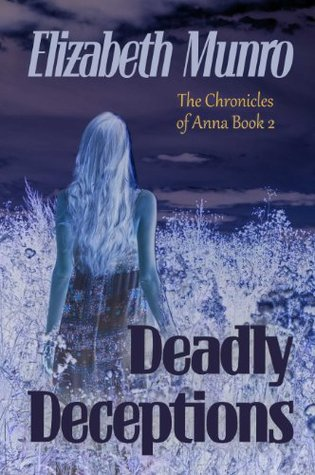 Deadly Deceptions (The Chronicles of Anna Book 2) Elizabeth Munro