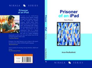 Prisoner of an iPad: New Poems Arun Budhathoki