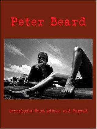 Peter Beard: Scrapbooks from Africa And Beyond  by  Guillaume Bonn