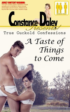 Constance Daley Presents: True Cuckold Confessions - A Taste of Things to Come  by  Eva Benedek