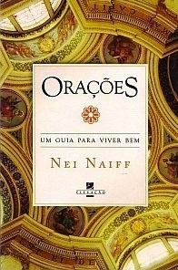 Orações: um guia para viver bem  by  Nei Naiff