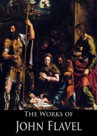 The Works of John Flavel (4 Books With Active Table of Contents)  by  John Flavel