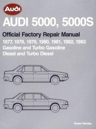 Audi 5000, 5000s: Official Factory Repair Manual 1977-1983: Gasoline and Turbo Gasoline, Diesel and Turbo Diesel Audi of America