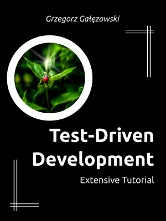 Test-Driven Development - Extensive Tutorial Grzegorz Gałęzowski