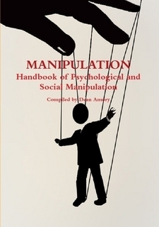 Manipulation: Handbook of Psychological and Social Manipulation Dean Amory