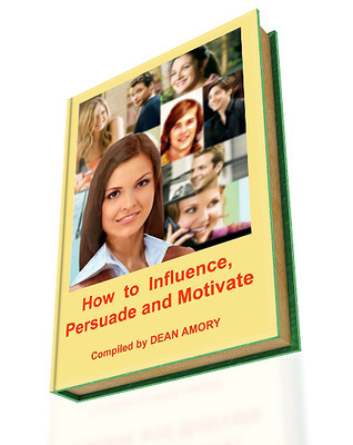 How to Influence, Persuade and Motivate People? Dean Amory