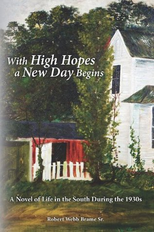With High Hopes a New Day Begins: A Novel of Life in the South During the 1930s  by  Robert Brame Sr