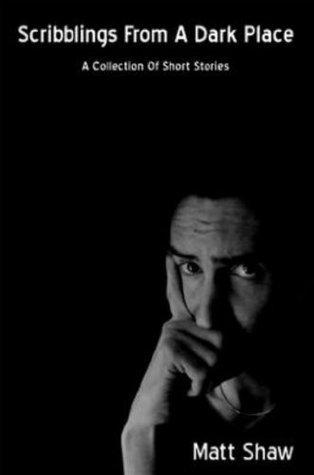 Scribblings From a Dark Place Matt Shaw