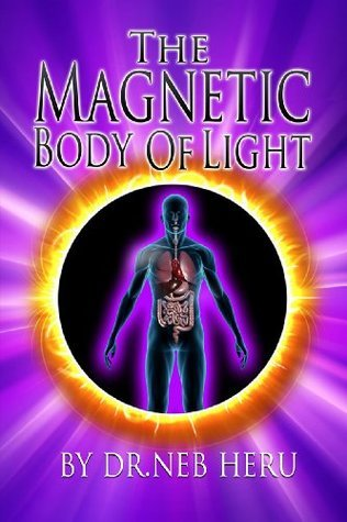 The Magnetic Body of Light  by  Dr. Neb Heru