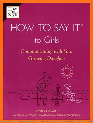 How To Say It (R) To Girls: Communicating with Your Growing Daughter  by  Nancy Gruver