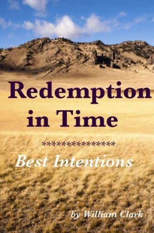 Redemption in Time / Best Intentions  by  William     Clark