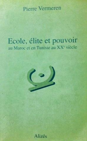 École, élite et pouvoir au Maroc et en Tunisie au XX ème sciècle Pierre Vermeren