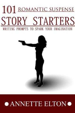 101 Romantic Suspense Story Starters (101 Romance Story Starters)  by  Annette Elton