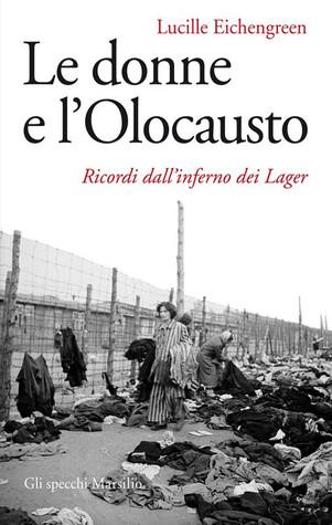 Le donne e lolocausto: Ricordi dallinferno dei lager  by  Lucille Eichengreen