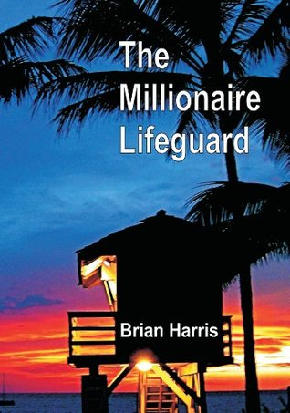 The Millionaire Lifeguard: A Proven Financial Plan For Debt Free Living  by  Brian Harris