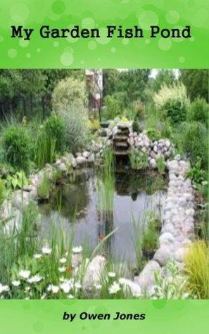My Garden Fish Pond  by  Owen  Jones