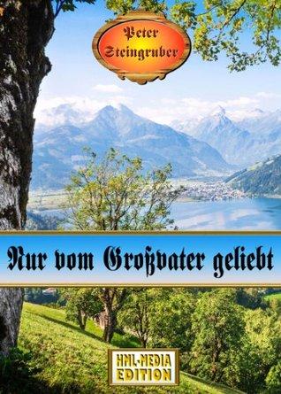 Nur vom Großvater geliebt  by  Peter Steingruber