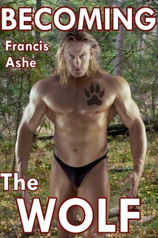 Becoming the Wolf (The Wolf Trilogy, #2) Francis Ashe