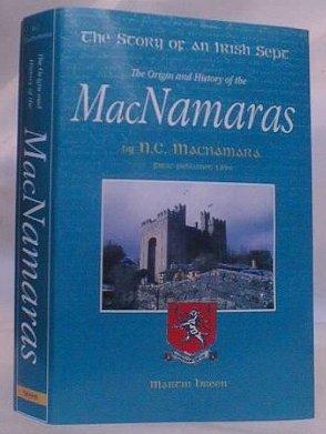 The Story of an Irish Sept: The Origin and History of the MacNamaras  by  Nottidge Charles MacNamara