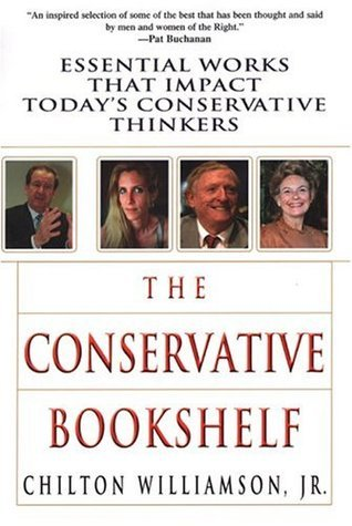 The Conservative Bookshelf: Essential Works That Impact Todays Conservative Thinkers Chilton Williamson