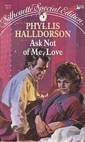 Ask Not Of Me, Love  by  Phyllis Halldorson