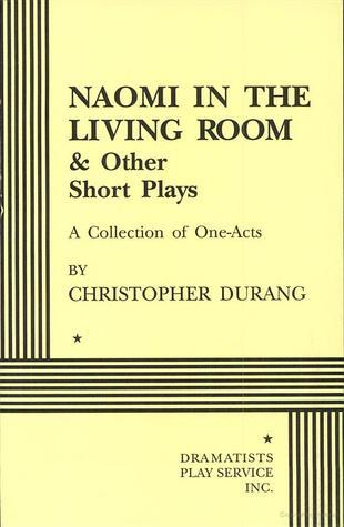 Naomi in the Living Room and Other Short Plays Christopher Durang