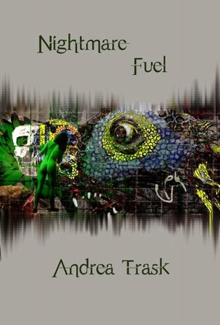 Nightmare Fuel: Volume 1 Andrea Trask