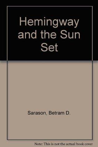 Hemingway and the Sun Set  by  Betram D. Sarason