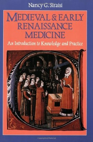 Medieval and Early Renaissance Medicine: An Introduction to Knowledge and Practice Nancy G. Siraisi