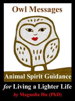 Owl Messages: Animal Spirit Guidance for Living a Lighter Life.  by  Magnolia Hu
