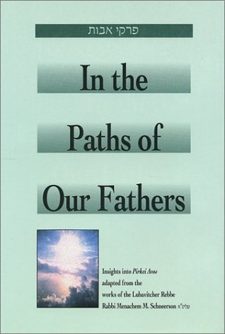 In the Paths of Our Fathers: Insights into Pirkei Avot from the Works of the Lubavitcher Rebbe Menachem Mendel Schneerson