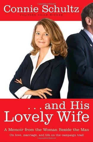 And His Lovely Wife  by  Connie Schultz