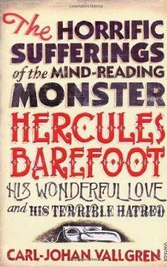The Horrific Sufferings Of The Mind-Reading Monster Hercules Barefoot: His Wonderful Love and his Terrible Hatred Carl-Johan Vallgren