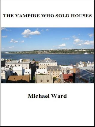 The Vampire Who Sold Houses  by  Michael Ward