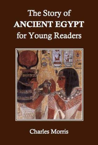 The Story of Ancient Egypt for Young Readers  by  Charles Morris