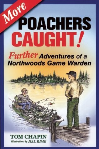 More Poachers Caught! Further Adventures of a Northwoods Game Warden Tom  Chapin