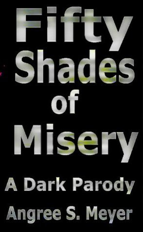 Fifty Shades of Misery Angree S. Meyer