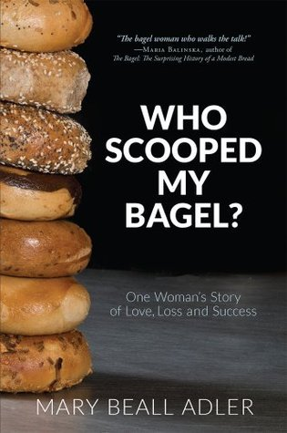 Who Scooped My Bagel?: One Womans Story of Love, Loss and Success  by  Mary Beall Adler