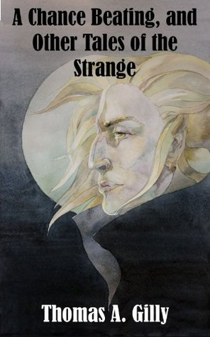 A Chance Beating, and Other Tales of the Strange  by  Thomas A. Gilly