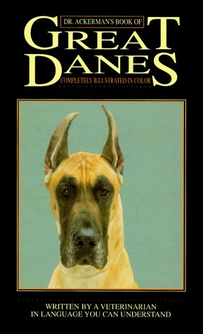 Dr Ackermans Bk of Great Dane  by  Lowell J. Ackerman