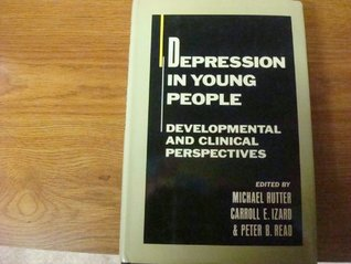 Depression in Young People: Developmental and Clinical Perspectives  by  Michael Rutter