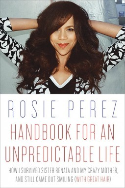 Handbook for an Unpredictable Life: How I Survived Sister Renata and My Crazy Mother, and Still Came Out Smiling...  by  Rosie Pérez