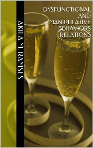 Dysfunctional and Manipulative Behaviors Relations Akila M. Ramses