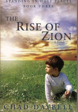 The Rise of Zion (Standing in Holy Places, 3) Chad Daybell