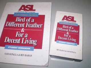 ASL Literature Series : Bird of a Different Feather & For a Decent Living, Student Workbook and Videotext Sam Supalla